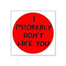 "I PROBABLY DONT LIKE YOU Square Sticker 3"" x 3"""