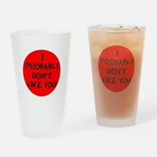 I PROBABLY DONT LIKE YOU Drinking Glass