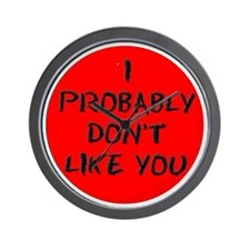 I PROBABLY DONT LIKE YOU Wall Clock