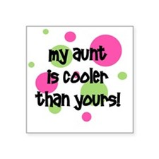 "myauntiscoolerthanyours_pin Square Sticker 3"" x 3"""