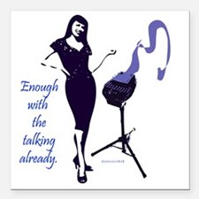 """enough_with_the_talking_ Square Car Magnet 3"""" x 3"""""""