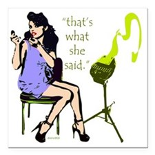 "thats_what_she_said_1 Square Car Magnet 3"" x 3"""