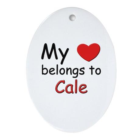 My heart belongs to cale Oval Ornament