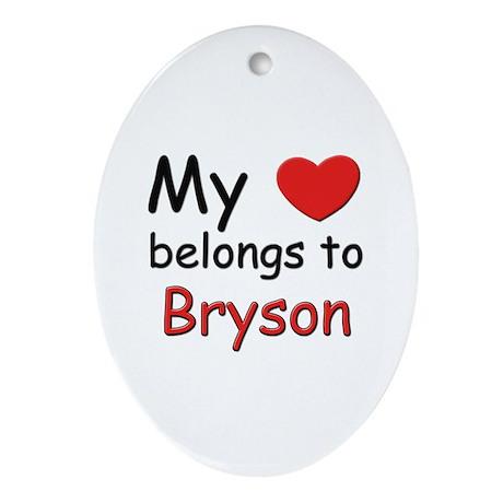 My heart belongs to bryson Oval Ornament