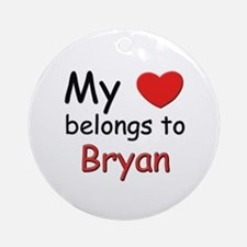 My heart belongs to bryan Ornament (Round)
