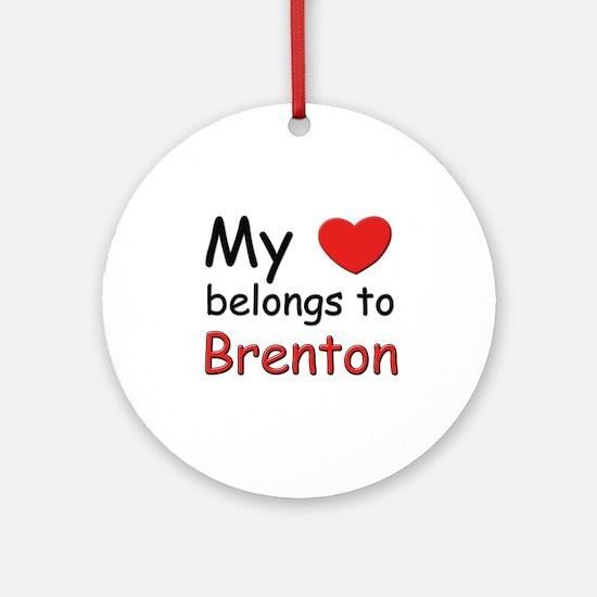 My heart belongs to brenton Ornament (Round)