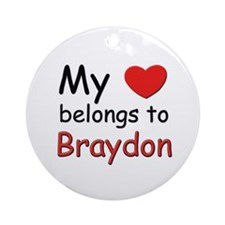 My heart belongs to braydon Ornament (Round)