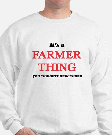 It's and Farmer thing, you wouldn&# Sweatshirt