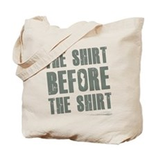 This is the shirt before the shirt Tote Bag