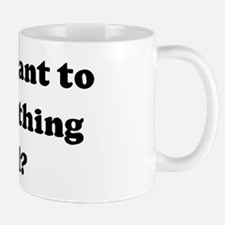 Do you want to see something  Mug