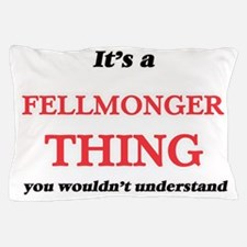 It's and Fellmonger thing, you wou Pillow Case
