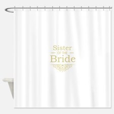 Sister of the Bride Gold Shower Curtain