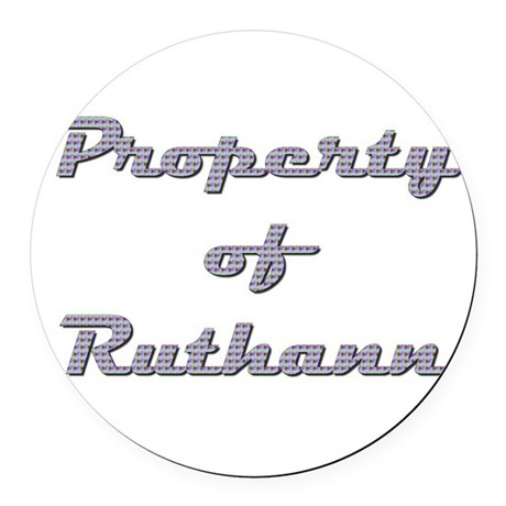 Property Of Ruthann Female Round Car Magnet