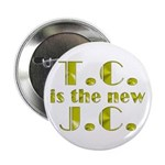 "T.C. is the new J.C. 2.25"" Button (100 pack)"