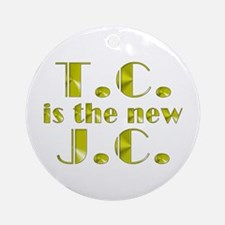 T.C. is the new J.C. Ornament (Round)