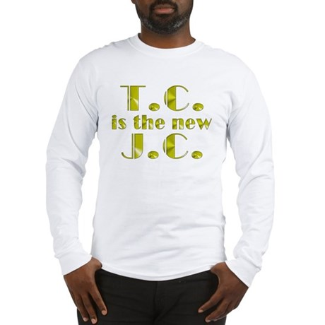 T.C. is the new J.C. Long Sleeve T-Shirt