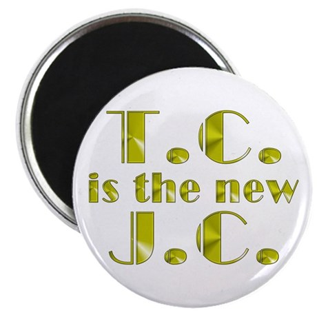 """T.C. is the new J.C. 2.25"""" Magnet (10 pack)"""