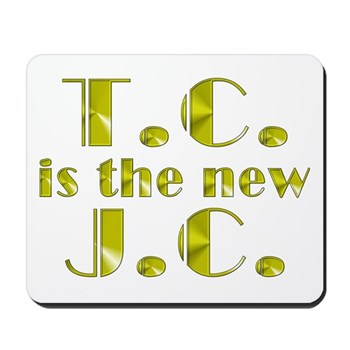 T.C. is the new J.C. Mousepad