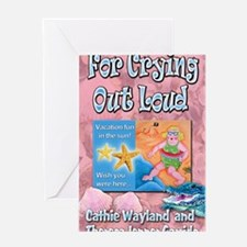 For Crying Out Loud Greeting Card
