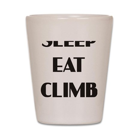 sleep eat climb 1 Shot Glass