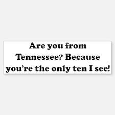 Are you from Tennessee? Becau Bumper Bumper Bumper Sticker