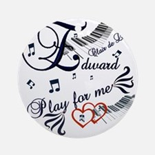 Edward play for me Round Ornament