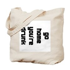 Go Home Youre Drunk. Tote Bag