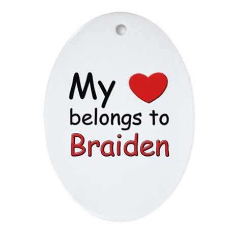 My heart belongs to braiden Oval Ornament