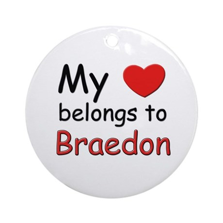 My heart belongs to braedon Ornament (Round)