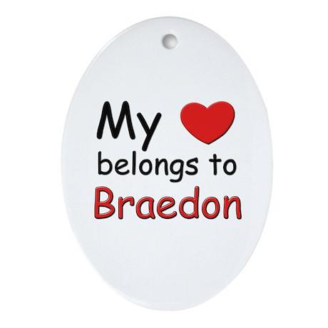 My heart belongs to braedon Oval Ornament