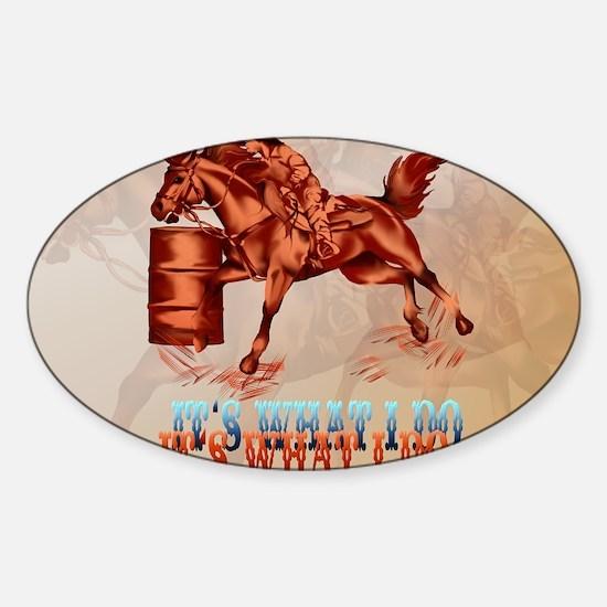 Barrel Racing_Its what I do -Yardsi Sticker (Oval)