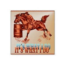 "Barrel Racing_Its what I do Square Sticker 3"" x 3"""