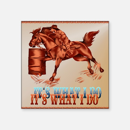 """Barrel Racing_Its what I do Square Sticker 3"""" x 3"""""""