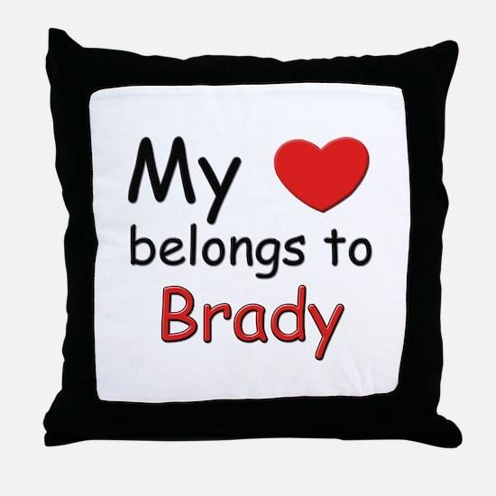 My heart belongs to brady Throw Pillow