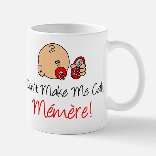 Dont Make Me Call Memere Mug