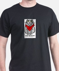 ME-OW!! FEED ME NOW!! T-Shirt