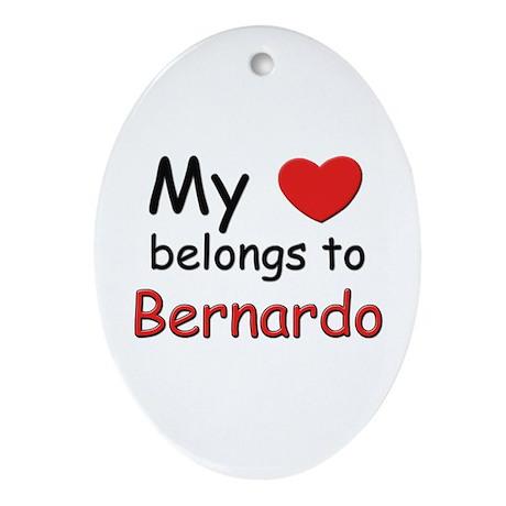 My heart belongs to bernardo Oval Ornament
