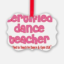 certified dance teacher hot pink  Ornament