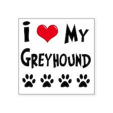 "I-Love-My-Greyhound Square Sticker 3"" x 3"""