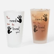 2-need to knead2 Drinking Glass