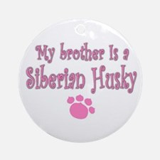 """""""My Brother is a Siberian Hus Ornament (Round)"""