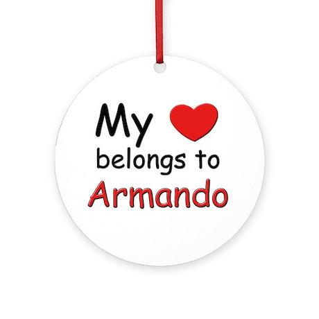 My heart belongs to armando Ornament (Round)