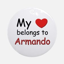 My heart belongs to armando Ornament (Round)