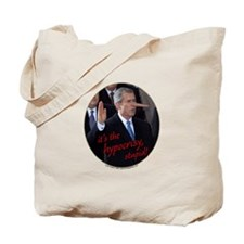 """It's the hypocrisy, stupid"" Tote Bag"