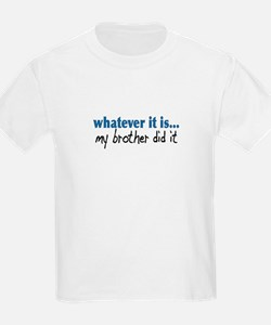 My Brother Did It Kids T-Shirt