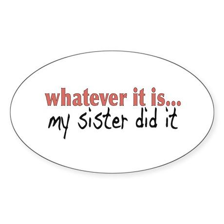 My Sister Did It Oval Sticker