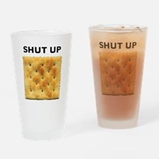 shut_up_cracker Drinking Glass