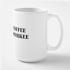No-Coffee-No-Workee Large Mug