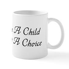 """""""It's A Child Not A Choice"""" Mug"""