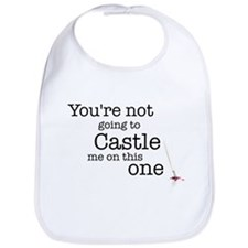 Youre not going to Castle me Bib